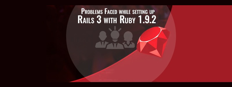 Problems Faced while setting up Rails 3 with Ruby 1.9.2
