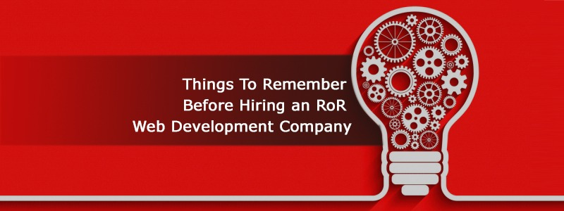 Things To Remember Before Hiring an RoR Web Development Company