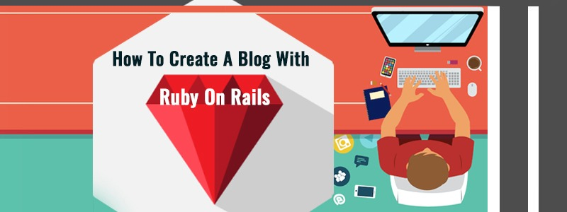 How To Create A Blog With Ruby On Rails?