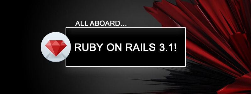 All Aboard…Ruby on Rails 3.1!