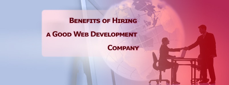 Benefits of Hiring a Good Web Development Company