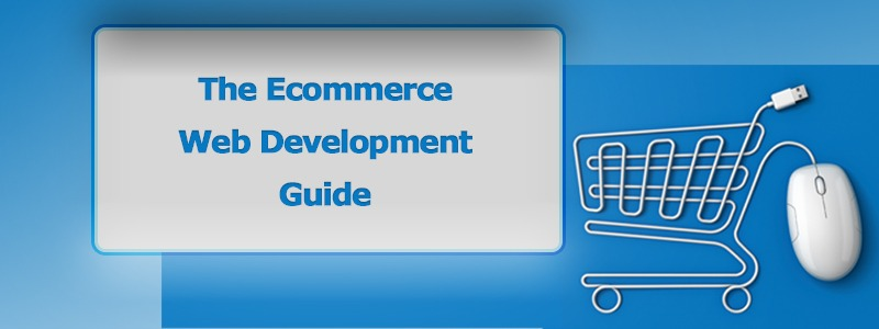 The Ecommerce Web Development Guide