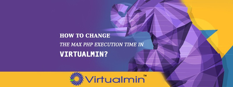How To Change The Max Php Execution Time In Virtualmin?