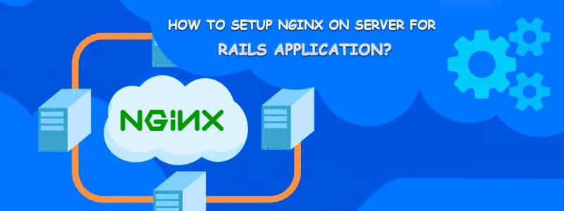 How To Setup Nginx On Server For Rails Application?