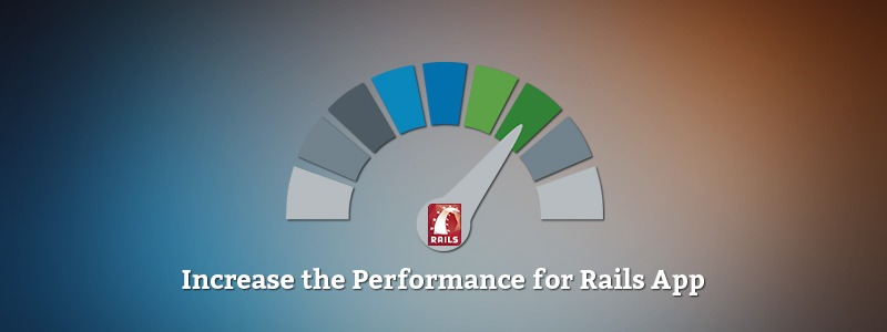 A Simple Way To Increase The Performance Of Your Rails App