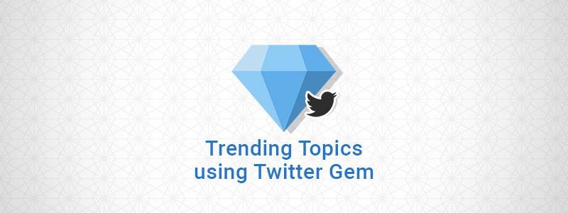 Trending Topics Using Twitter Gem