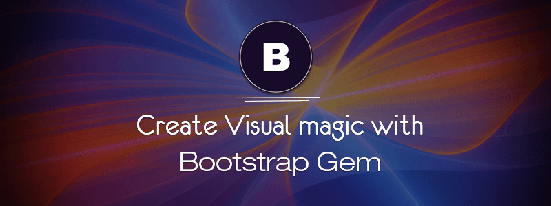 Create Visual Magic with Bootstrap Gem