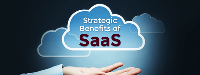 Strategic Benefits of SaaS for businesses