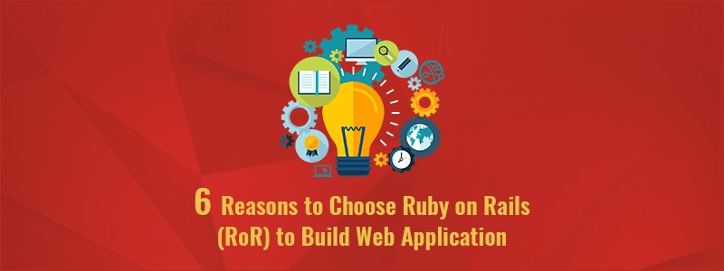 6 Reasons to Choose Ruby on Rails (RoR) to Build Web Application