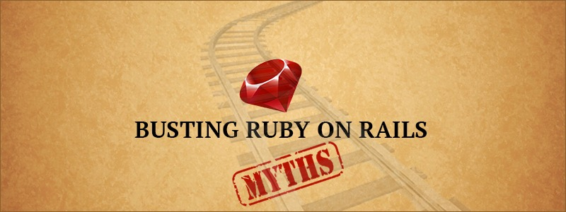 Busting Ruby on Rails Myths