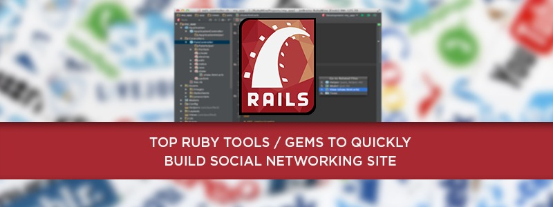 Top 10 Tools/Ruby Gems for Quickly Building Social Networking Sites