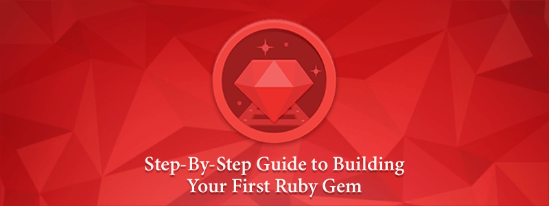 Step-By-Step Guide to Building Your First Ruby Gem
