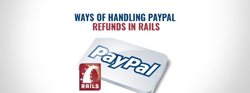 Ways of Handling PayPal Refunds in Rails