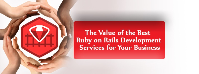 The Value of the Best Ruby on Rails Development Services for Your Business