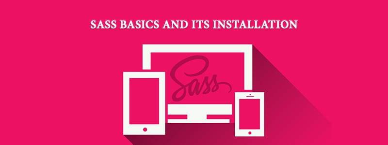 Getting Started with Sass – Learning the Basics and Its Installation