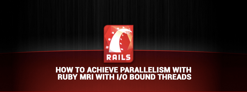 How to achieve parallelism with Ruby MRI with I/O bound threads