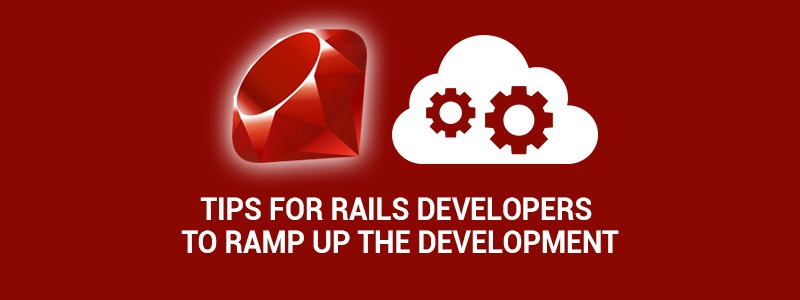 Tips for Rails Developers to ramp up the Development