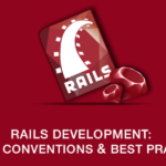 Rails Development: Coding Conventions & Best Practices