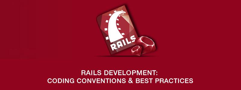 Rails Development: Coding Conventions & Best Practices