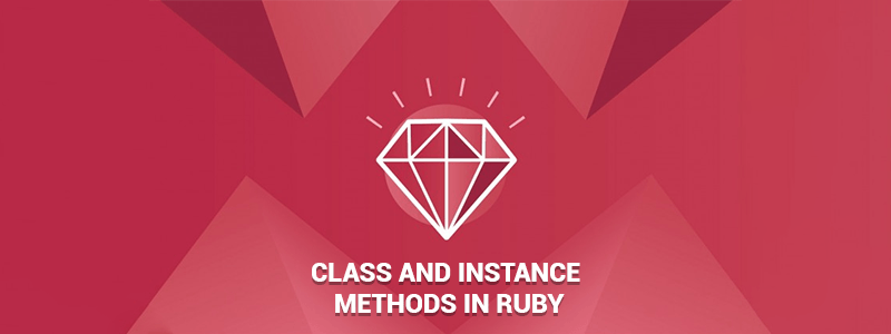Ruby Class Methods : Class and Instance Methods in Ruby