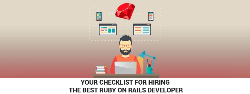Your Checklist For Hiring The Best Ruby on Rails Developer
