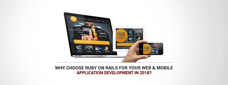 Why choose ruby on rails for your web and mobile application development in 2018?