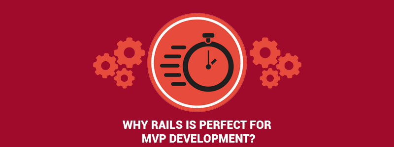 What makes Ruby on Rails perfect for developing the MVP for your business?