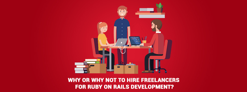 Why or why not to hire freelancers for Ruby on Rails Development?